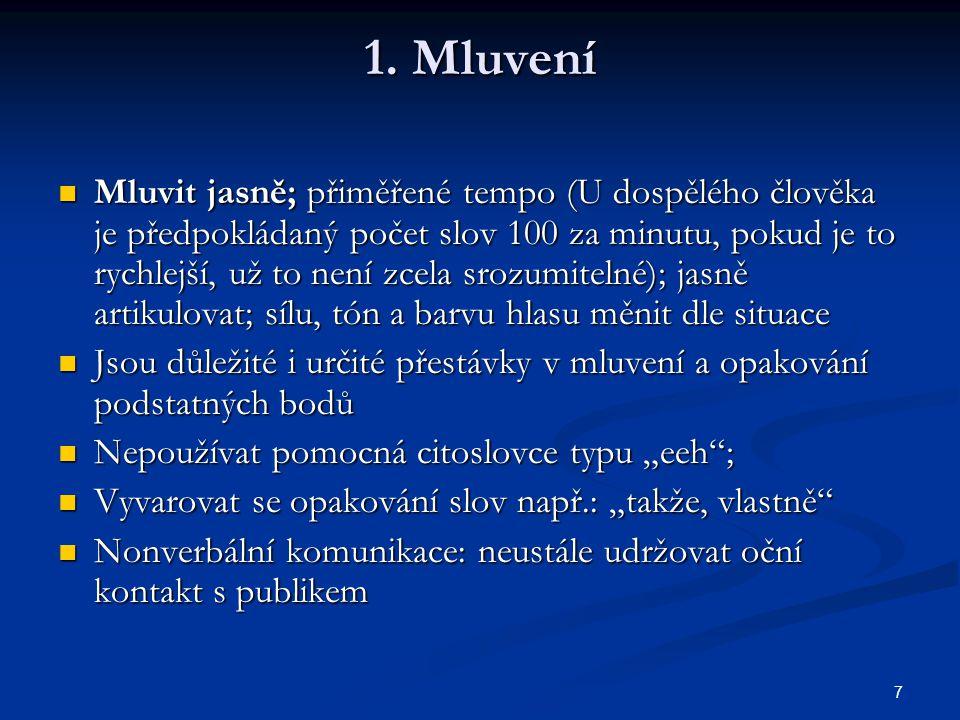 7 1. Mluvení Mluvit jasně; přiměřené tempo (U dospělého člověka je předpokládaný počet slov 100 za minutu, pokud je to rychlejší, už to není zcela sro