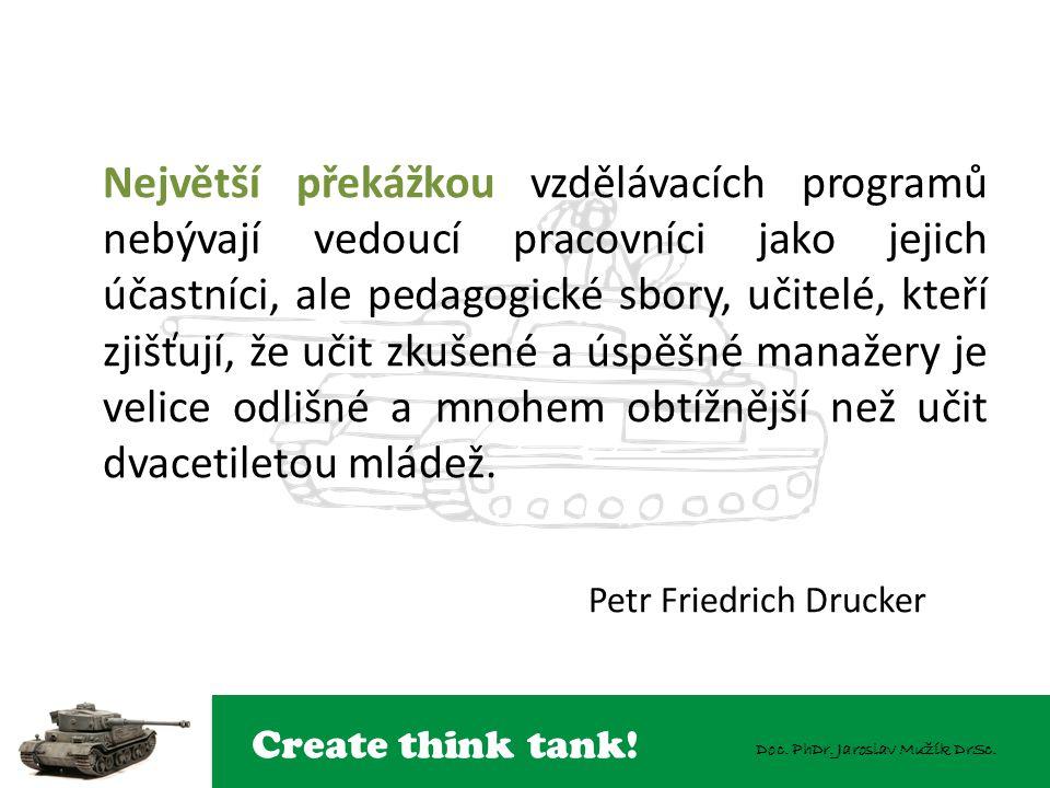 Create think tank! Doc. PhDr. Jaroslav Mužík DrSc. Největší překážkou vzdělávacích programů nebývají vedoucí pracovníci jako jejich účastníci, ale ped