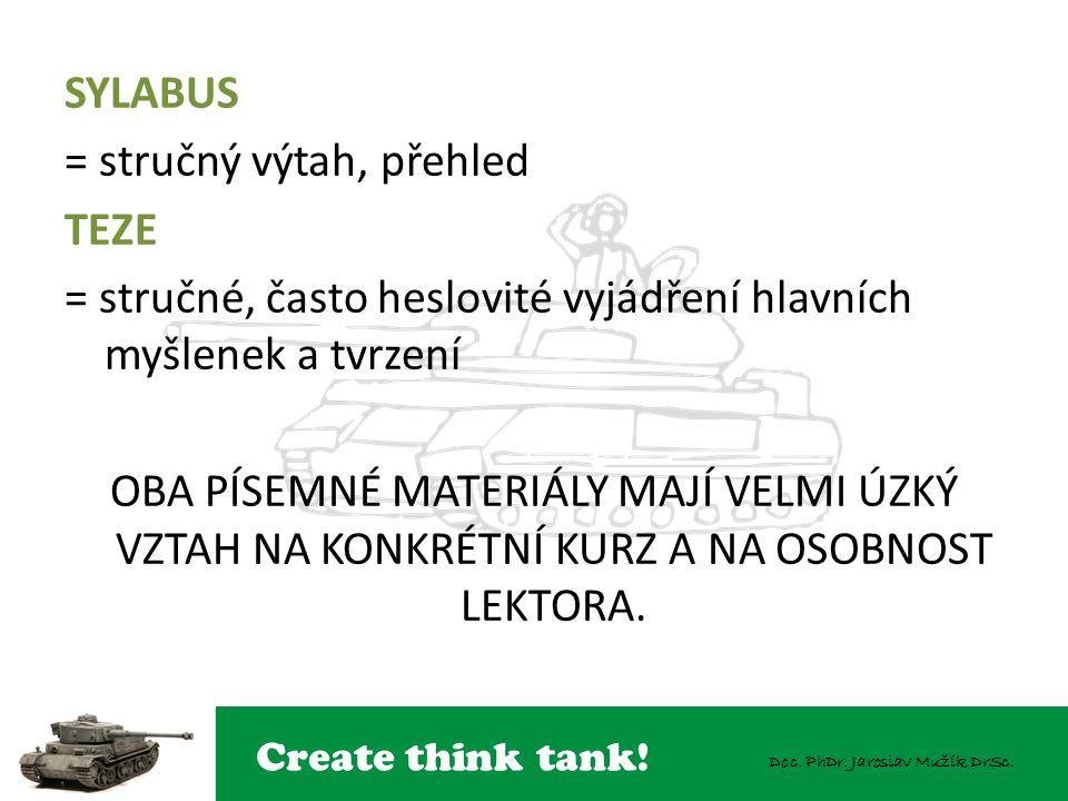 Create think tank! Doc. PhDr. Jaroslav Mužík DrSc. SYLABUS = stručný výtah, přehled TEZE = stručné, často heslovité vyjádření hlavních myšlenek a tvrz