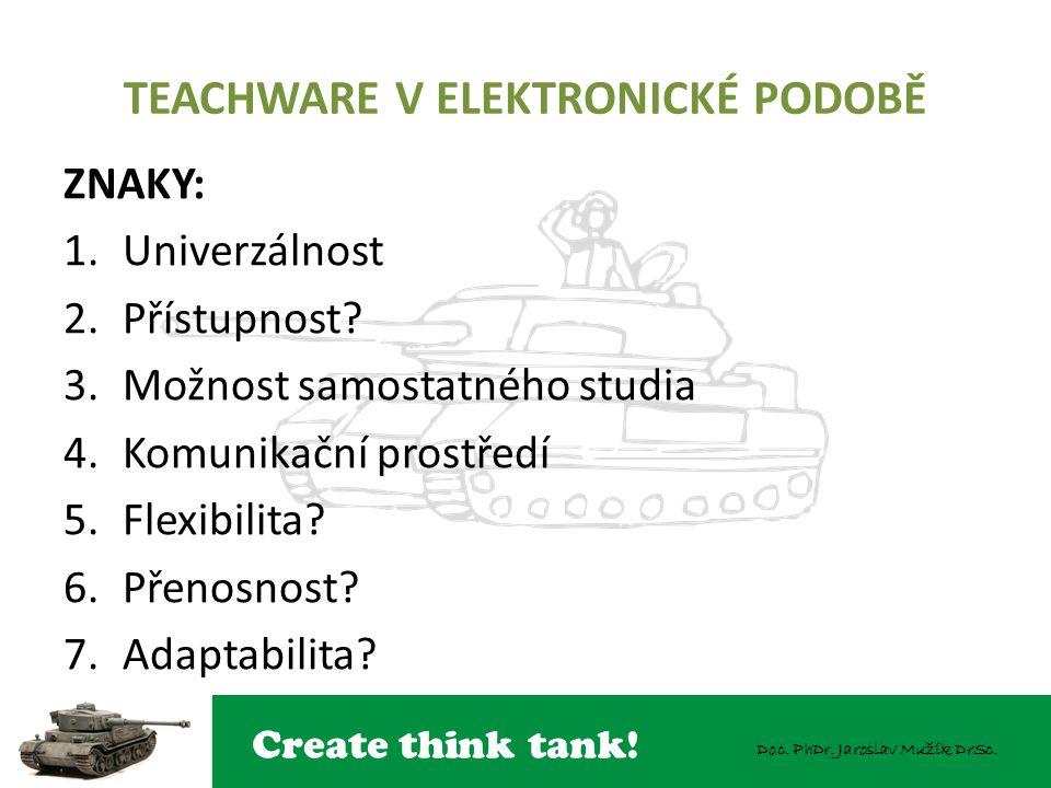 Create think tank! Doc. PhDr. Jaroslav Mužík DrSc. TEACHWARE V ELEKTRONICKÉ PODOBĚ ZNAKY: 1.Univerzálnost 2.Přístupnost? 3.Možnost samostatného studia