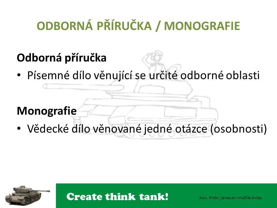 Create think tank! Doc. PhDr. Jaroslav Mužík DrSc. ODBORNÁ PŘÍRUČKA / MONOGRAFIE Odborná příručka Písemné dílo věnující se určité odborné oblasti Mono