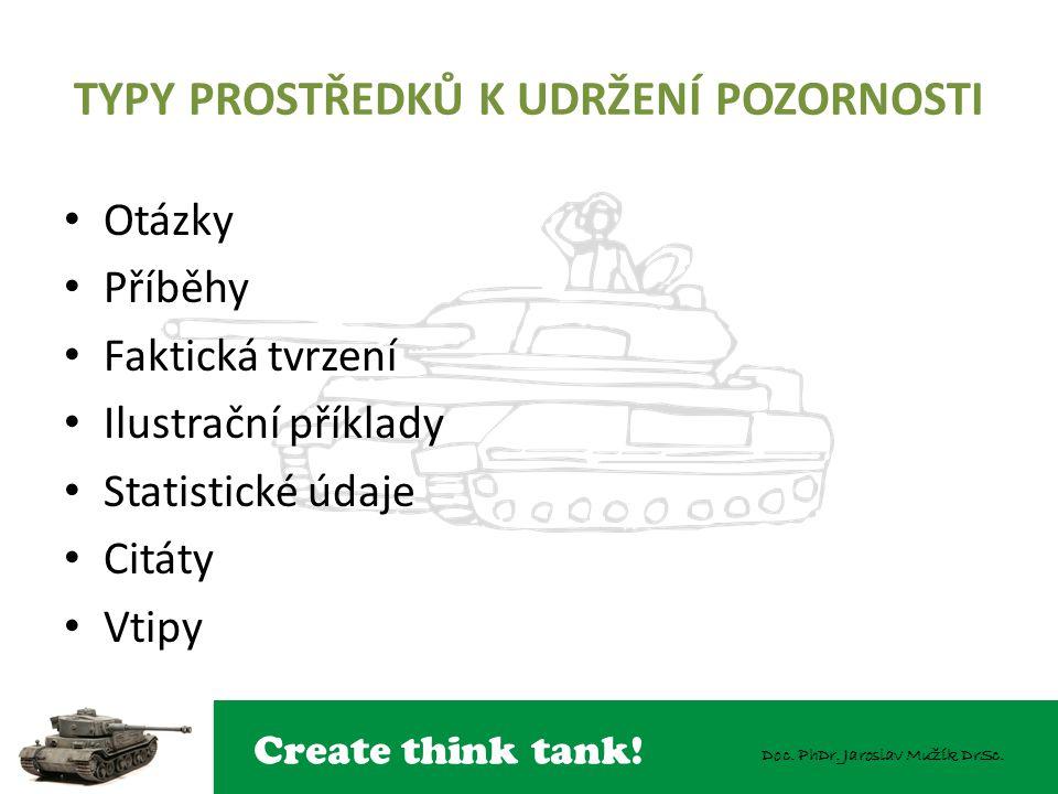 Create think tank! Doc. PhDr. Jaroslav Mužík DrSc. TYPY PROSTŘEDKŮ K UDRŽENÍ POZORNOSTI Otázky Příběhy Faktická tvrzení Ilustrační příklady Statistick