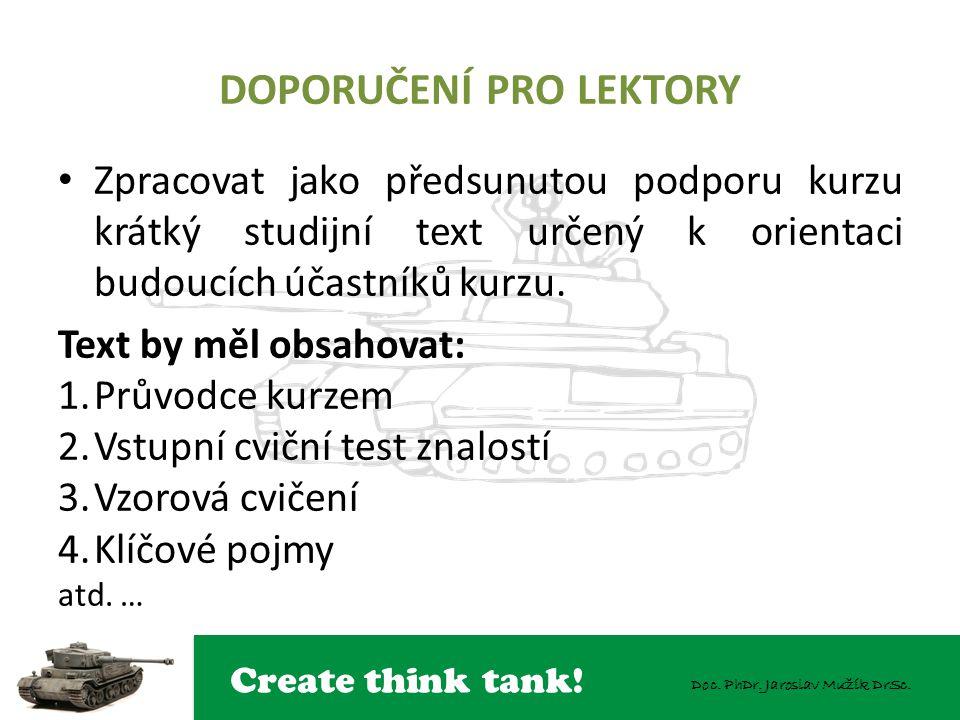 Create think tank! Doc. PhDr. Jaroslav Mužík DrSc. DOPORUČENÍ PRO LEKTORY Zpracovat jako předsunutou podporu kurzu krátký studijní text určený k orien
