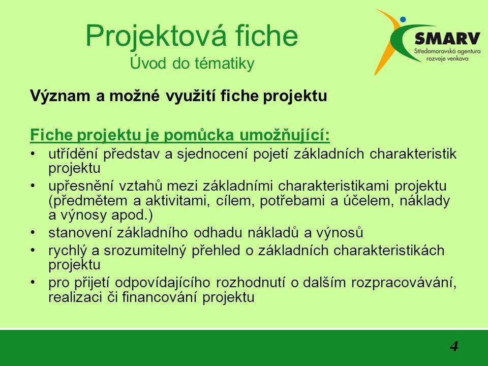 5 Projektová fiche Identifikace projektových příležitostí Na jedné straně existují informace o projektu zpracované zpravidla do úrovně fiche projektu jako projektový záměr.
