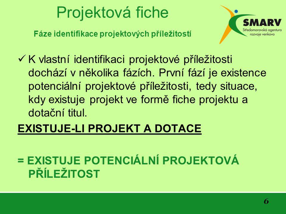 7 Projektová fiche Fáze identifikace projektových příležitostí Existence potenciální projektové příležitosti je dobrým začátkem ke studiu podmínek a zaměření dotačního titulu.