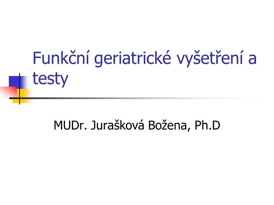 Funkční vyšetření Zahrnuje biomedicinskou oblast- informace o vlivu choroby na funkční stav, o užívaných lécích, screening vyskytujících se poruch smyslů, kontinence, nutrice a fyzické zdatnosti