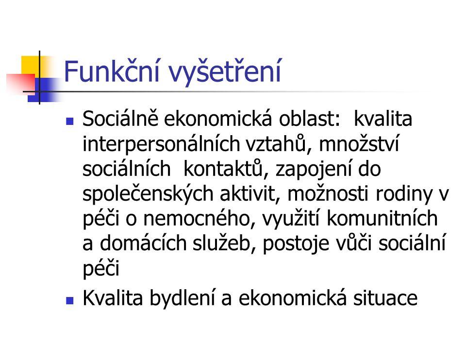 Funkční vyšetření Sociálně ekonomická oblast: kvalita interpersonálních vztahů, množství sociálních kontaktů, zapojení do společenských aktivit, možno