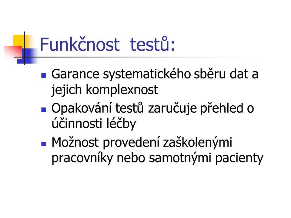 Funkčnost testů: Garance systematického sběru dat a jejich komplexnost Opakování testů zaručuje přehled o účinnosti léčby Možnost provedení zaškoleným