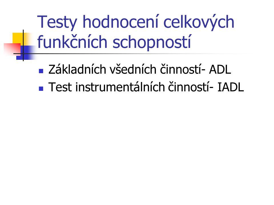 Testy hodnocení celkových funkčních schopností Základních všedních činností- ADL Test instrumentálních činností- IADL