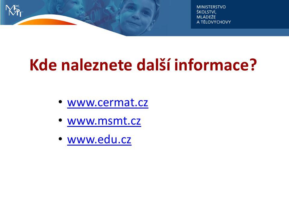 Kde naleznete další informace? www.cermat.cz www.msmt.cz www.edu.cz