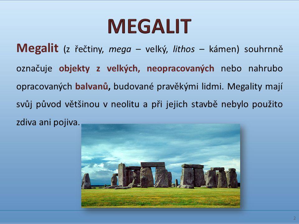 Megalit (z řečtiny, mega – velký, lithos – kámen) souhrnně označuje objekty z velkých, neopracovaných nebo nahrubo opracovaných balvanů, budované prav