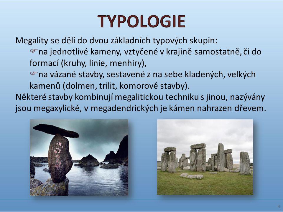 Megality se dělí do dvou základních typových skupin:  na jednotlivé kameny, vztyčené v krajině samostatně, či do formací (kruhy, linie, menhiry),  n