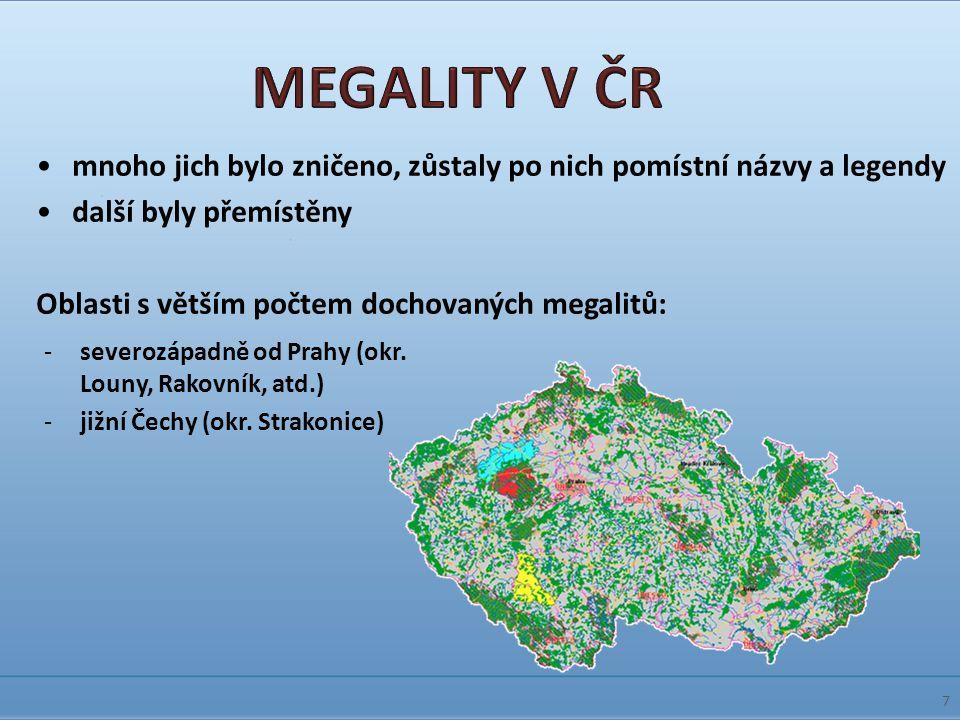 7 -severozápadně od Prahy (okr. Louny, Rakovník, atd.) -jižní Čechy (okr. Strakonice) mnoho jich bylo zničeno, zůstaly po nich pomístní názvy a legend