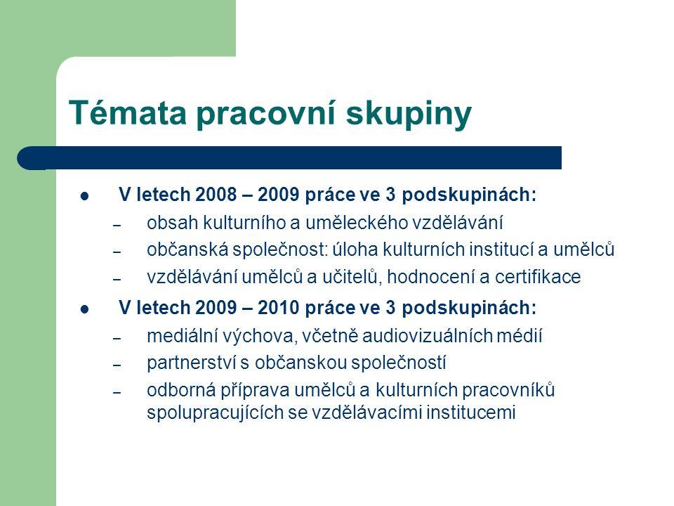 Témata pracovní skupiny V letech 2008 – 2009 práce ve 3 podskupinách: – obsah kulturního a uměleckého vzdělávání – občanská společnost: úloha kulturní