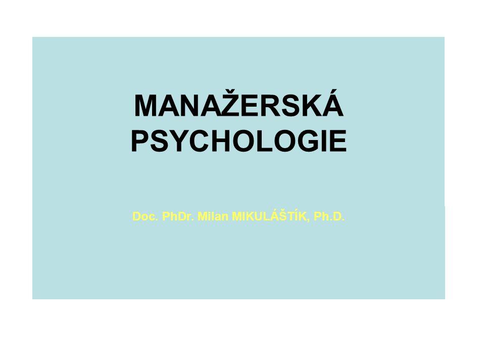 MANAŽERSKÁ PSYCHOLOGIE Doc. PhDr. Milan MIKULÁŠTÍK, Ph.D.