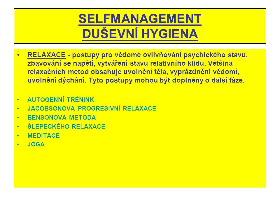 SELFMANAGEMENT DUŠEVNÍ HYGIENA RELAXACE - postupy pro vědomé ovlivňování psychického stavu, zbavování se napětí, vytváření stavu relativního klidu. Vě