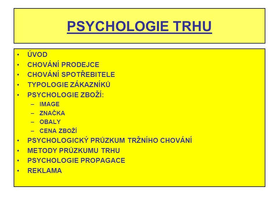 PSYCHOLOGIE TRHU ÚVOD CHOVÁNÍ PRODEJCE CHOVÁNÍ SPOTŘEBITELE TYPOLOGIE ZÁKAZNÍKŮ PSYCHOLOGIE ZBOŽÍ: –IMAGE –ZNAČKA –OBALY –CENA ZBOŽÍ PSYCHOLOGICKÝ PRŮ