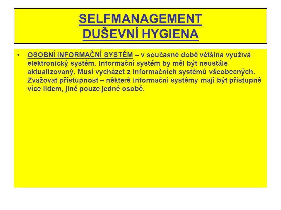 SELFMANAGEMENT DUŠEVNÍ HYGIENA OSOBNÍ INFORMAČNÍ SYSTÉM – v současné době většina využívá elektronický systém. Informační systém by měl být neustále a