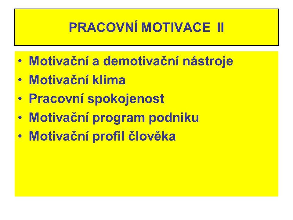 PRACOVNÍ MOTIVACE II Motivační a demotivační nástroje Motivační klima Pracovní spokojenost Motivační program podniku Motivační profil člověka