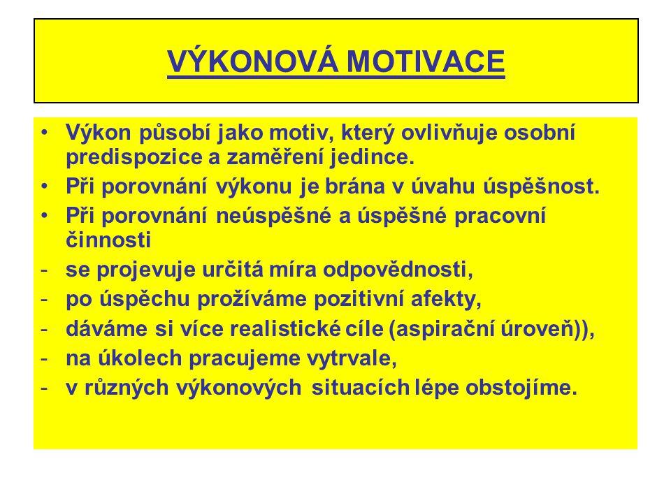 VÝKONOVÁ MOTIVACE Výkon působí jako motiv, který ovlivňuje osobní predispozice a zaměření jedince. Při porovnání výkonu je brána v úvahu úspěšnost. Př