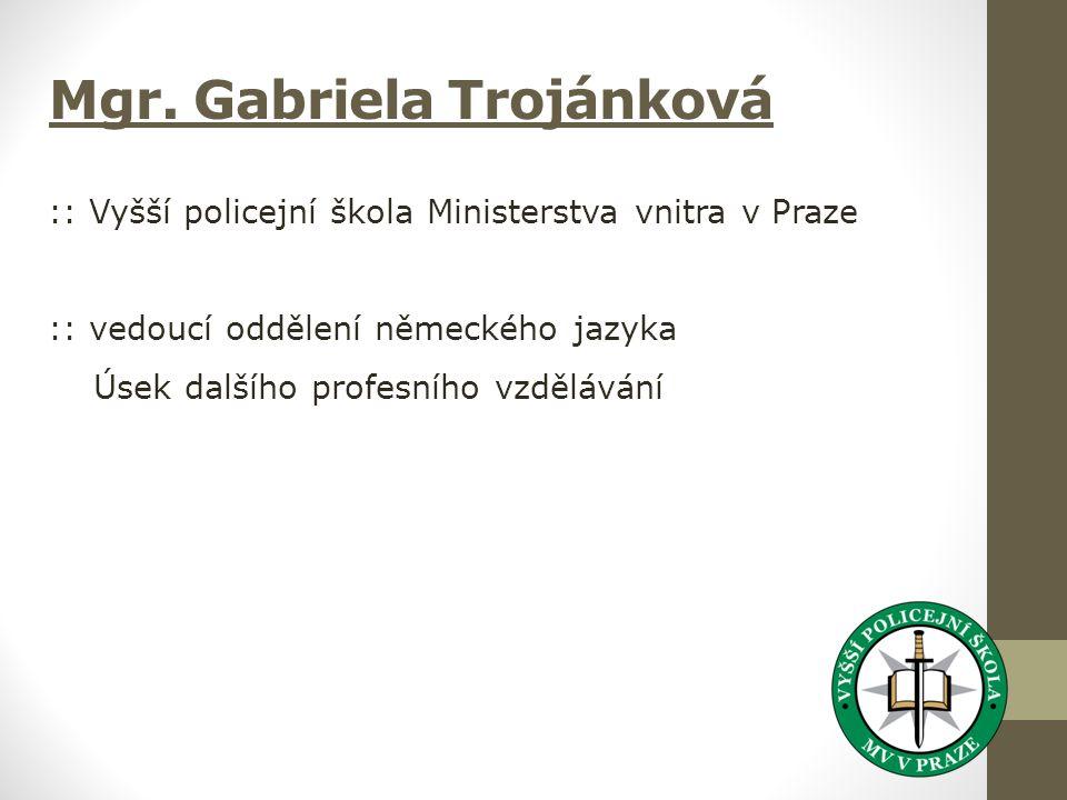 Mgr. Gabriela Trojánková :: Vyšší policejní škola Ministerstva vnitra v Praze :: vedoucí oddělení německého jazyka Úsek dalšího profesního vzdělávání