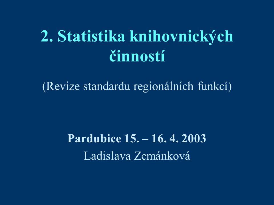 2. Statistika knihovnických činností (Revize standardu regionálních funkcí) Pardubice 15.