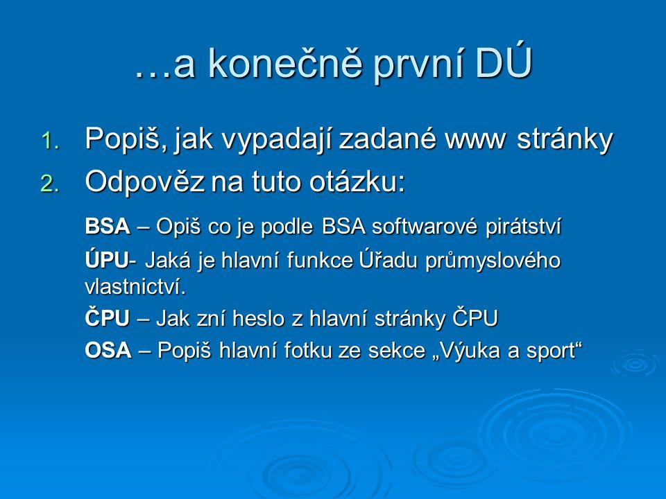 …a konečně první DÚ 1. Popiš, jak vypadají zadané www stránky 2. Odpověz na tuto otázku: BSA – Opiš co je podle BSA softwarové pirátství ÚPU- Jaká je