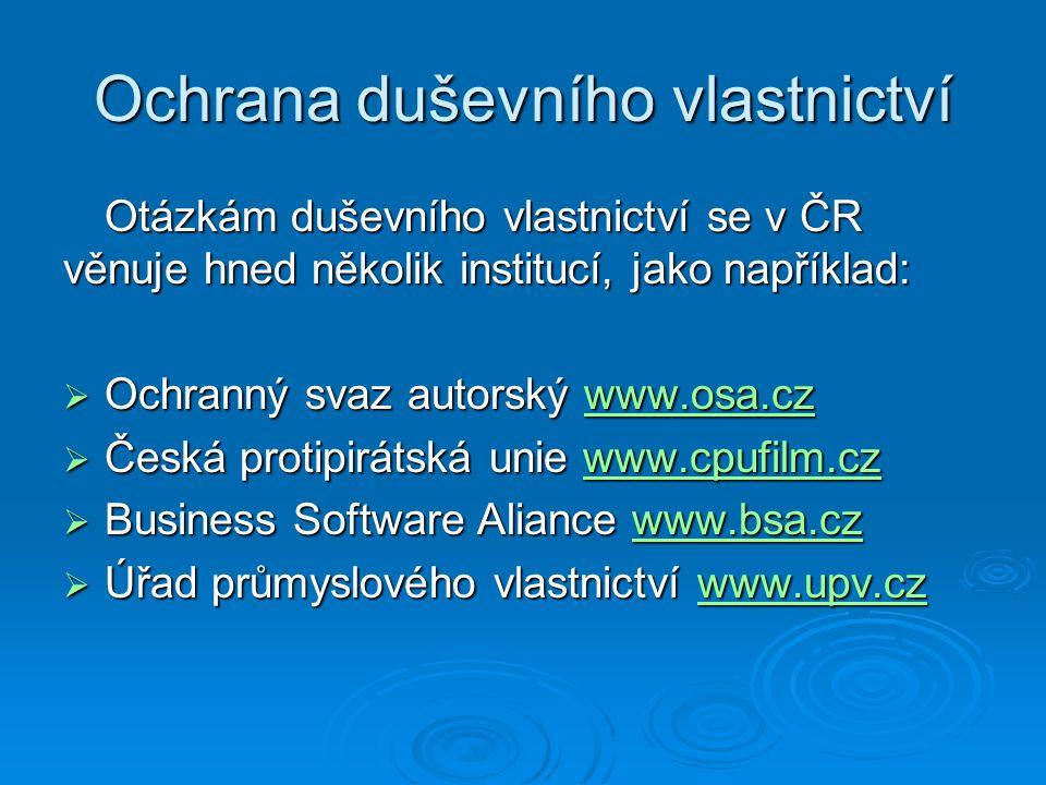 Ochrana duševního vlastnictví Otázkám duševního vlastnictví se v ČR věnuje hned několik institucí, jako například:  Ochranný svaz autorský www.osa.cz