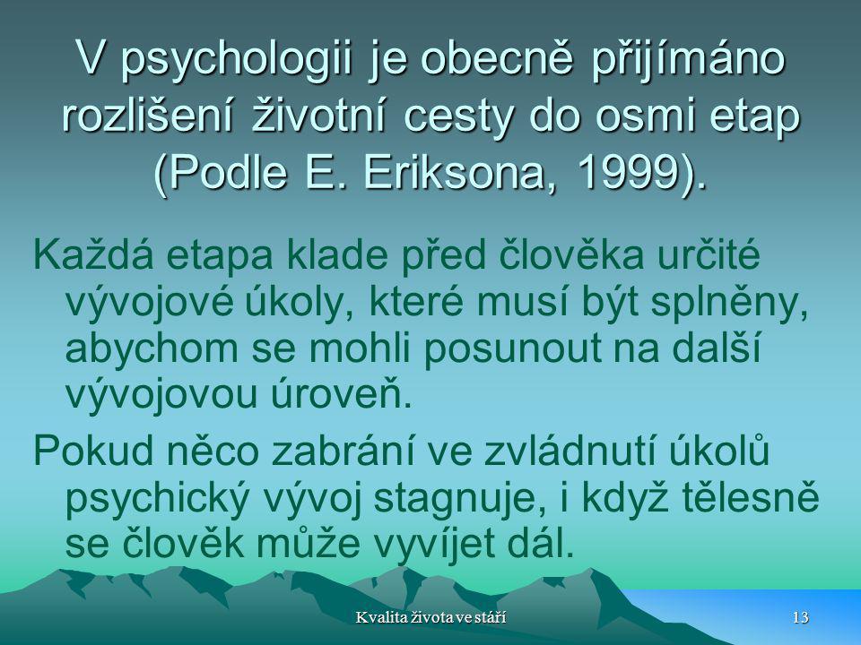 V psychologii je obecně přijímáno rozlišení životní cesty do osmi etap (Podle E. Eriksona, 1999). Každá etapa klade před člověka určité vývojové úkoly
