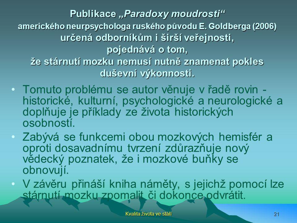 """Publikace """"Paradoxy moudrosti"""" amerického neurpsychologa ruského původu E. Goldberga (2006) určená odborníkům i širší veřejnosti, pojednává o tom, že"""