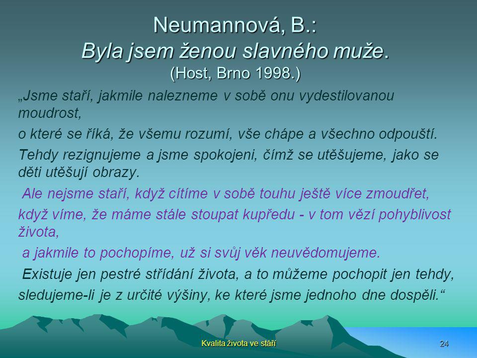 """Neumannová, B.: Byla jsem ženou slavného muže. (Host, Brno 1998.) """"Jsme staří, jakmile nalezneme v sobě onu vydestilovanou moudrost, o které se říká,"""