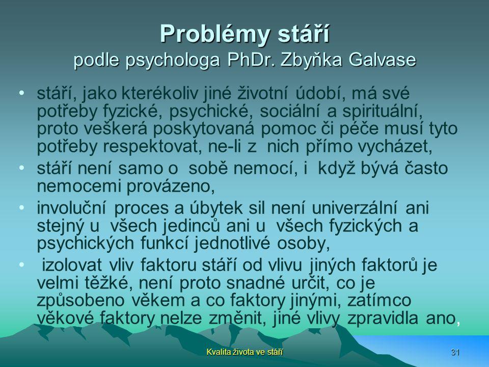 Problémy stáří podle psychologa PhDr. Zbyňka Galvase stáří, jako kterékoliv jiné životní údobí, má své potřeby fyzické, psychické, sociální a spirituá
