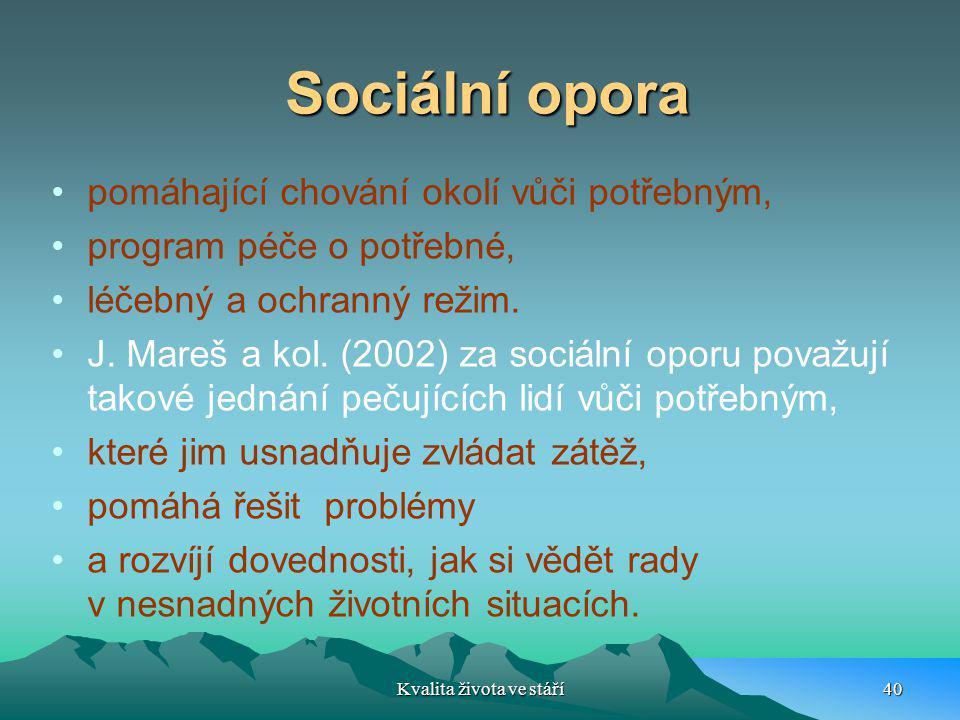 Sociální opora pomáhající chování okolí vůči potřebným, program péče o potřebné, léčebný a ochranný režim. J. Mareš a kol. (2002) za sociální oporu po