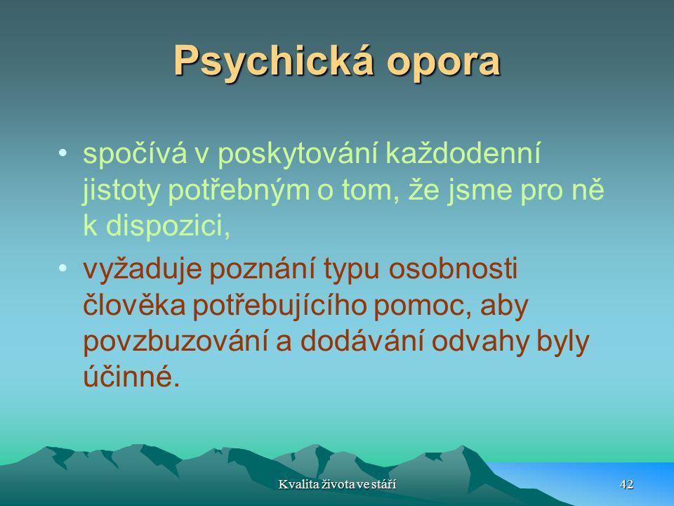 Psychická opora spočívá v poskytování každodenní jistoty potřebným o tom, že jsme pro ně k dispozici, vyžaduje poznání typu osobnosti člověka potřebuj