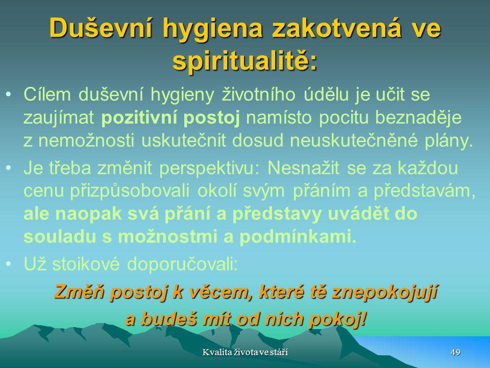 Duševní hygiena zakotvená ve spiritualitě: Cílem duševní hygieny životního údělu je učit se zaujímat pozitivní postoj namísto pocitu beznaděje z nemož
