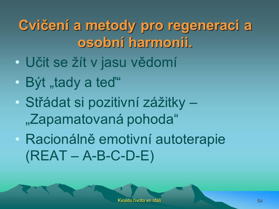 """Kvalita života ve stáří54 Cvičení a metody pro regeneraci a osobní harmonii. Učit se žít v jasu vědomí Být """"tady a teď"""" Střádat si pozitivní zážitky –"""