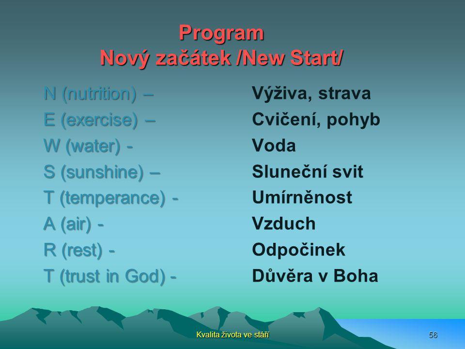 Kvalita života ve stáří56 Program Nový začátek /New Start/ N (nutrition) – E (exercise) – W (water) - S (sunshine) – T (temperance) - A (air) - R (res