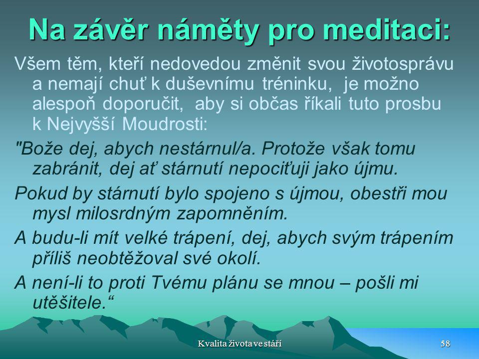 Na závěr náměty pro meditaci: Všem těm, kteří nedovedou změnit svou životosprávu a nemají chuť k duševnímu tréninku, je možno alespoň doporučit, aby s
