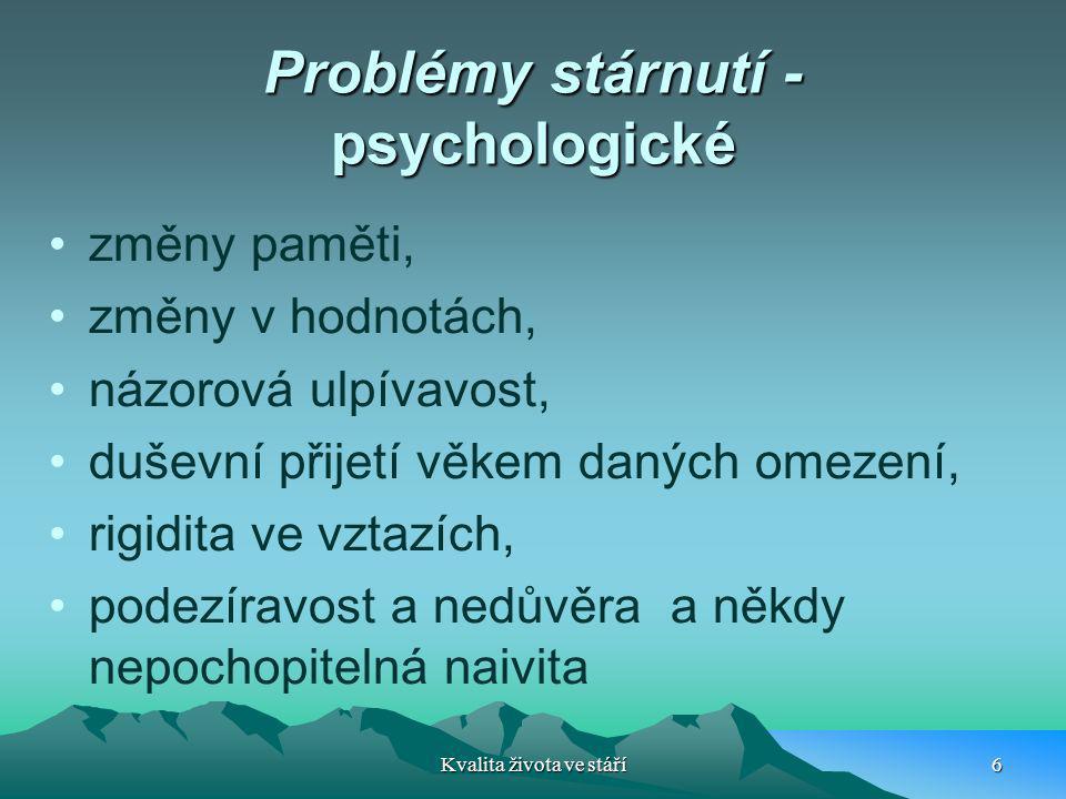 Problémy stárnutí - psychologické změny paměti, změny v hodnotách, názorová ulpívavost, duševní přijetí věkem daných omezení, rigidita ve vztazích, po
