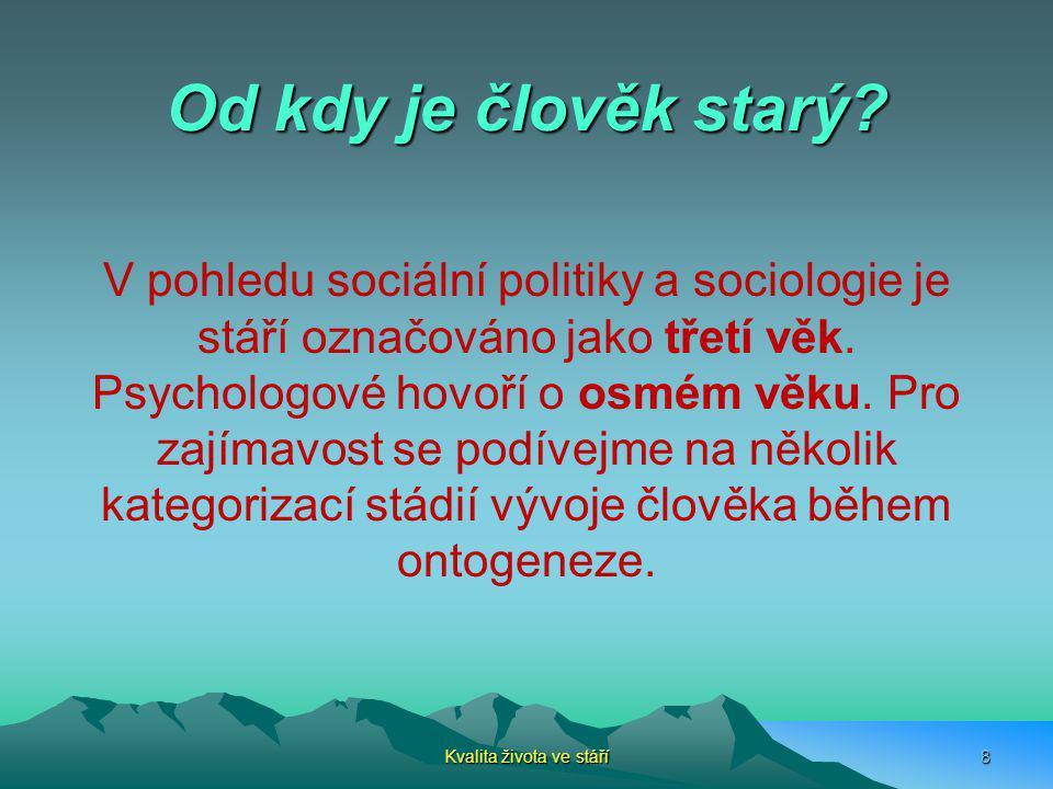 Od kdy je člověk starý? V pohledu sociální politiky a sociologie je stáří označováno jako třetí věk. Psychologové hovoří o osmém věku. Pro zajímavost