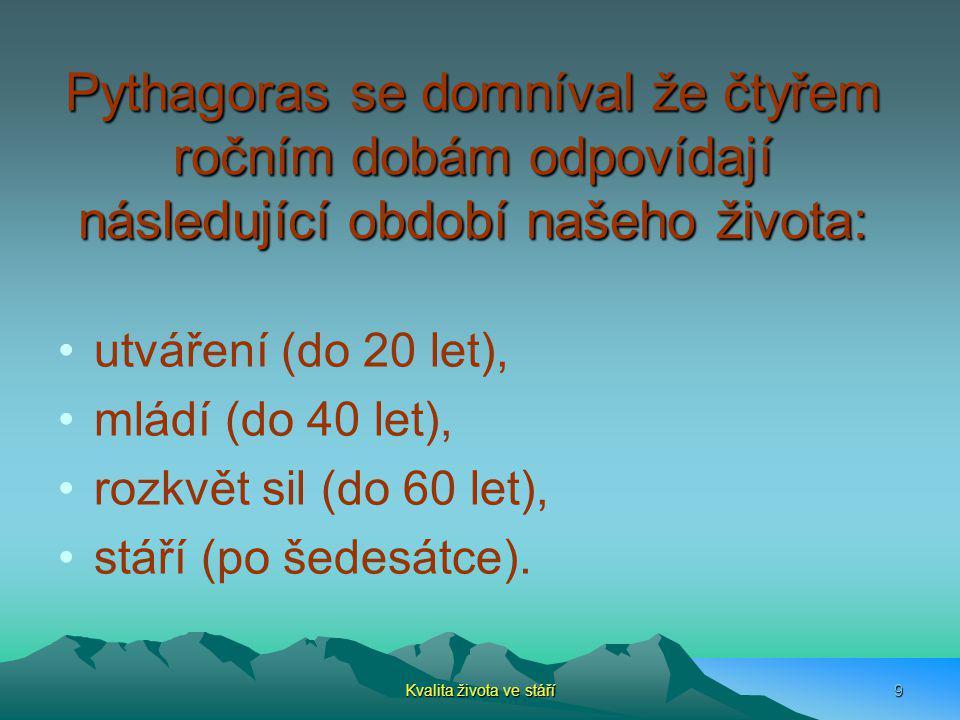 Pythagoras se domníval že čtyřem ročním dobám odpovídají následující období našeho života: utváření (do 20 let), mládí (do 40 let), rozkvět sil (do 60