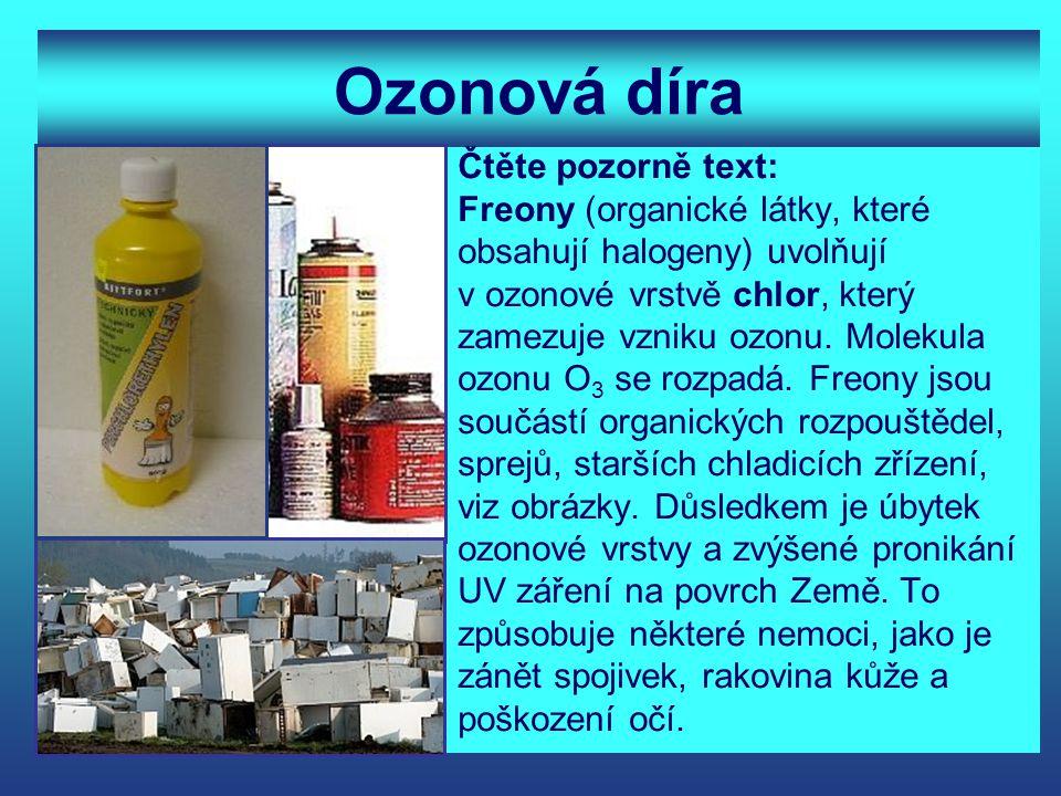 Ozonová díra Čtěte pozorně text: Freony (organické látky, které obsahují halogeny) uvolňují v ozonové vrstvě chlor, který zamezuje vzniku ozonu. Molek