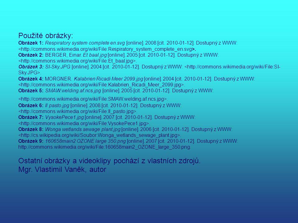 Použité obrázky: Obrázek 1: Respiratory system complete en.svg [online]. 2008 [cit. 2010-01-12]. Dostupný z WWW:. Obrázek 2: BERGER, Einar. Et baal.jp