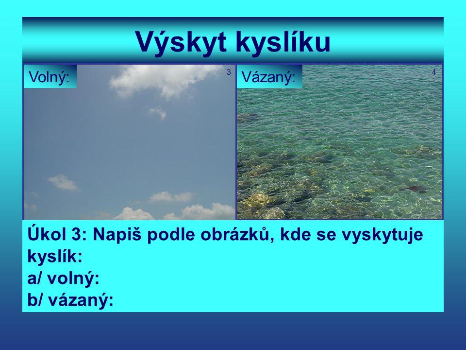 Výskyt kyslíku Volný:Vázaný: 34 Úkol 3: Napiš podle obrázků, kde se vyskytuje kyslík: a/ volný: b/ vázaný: