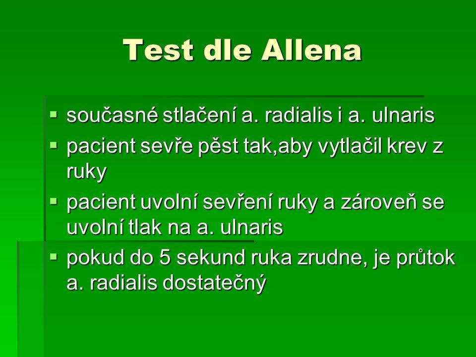 Test dle Allena  současné stlačení a. radialis i a. ulnaris  pacient sevře pěst tak,aby vytlačil krev z ruky  pacient uvolní sevření ruky a zároveň