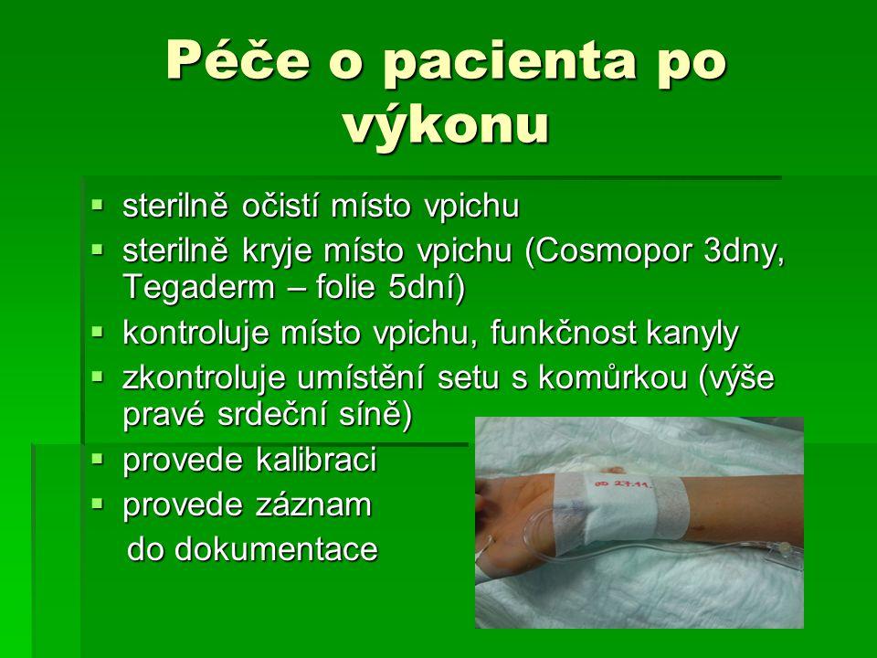 Péče o pacienta po výkonu  sterilně očistí místo vpichu  sterilně kryje místo vpichu (Cosmopor 3dny, Tegaderm – folie 5dní)  kontroluje místo vpich