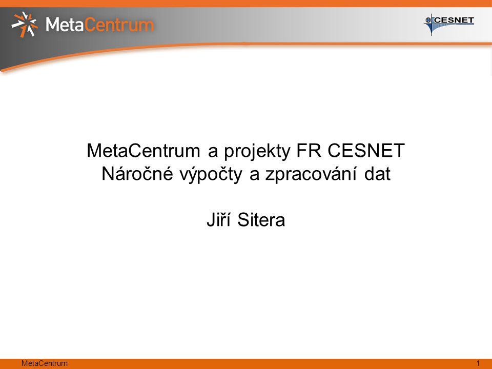MetaCentrum1 MetaCentrum a projekty FR CESNET Náročné výpočty a zpracování dat Jiří Sitera
