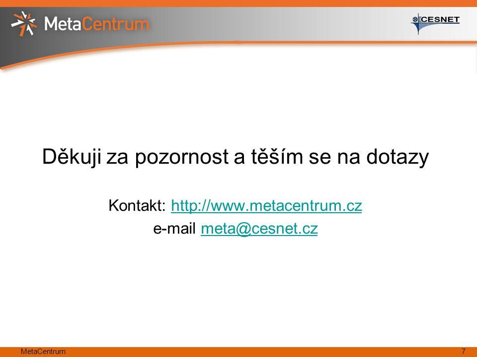 Děkuji za pozornost a těším se na dotazy Kontakt: http://www.metacentrum.czhttp://www.metacentrum.cz e-mail meta@cesnet.czmeta@cesnet.cz MetaCentrum7