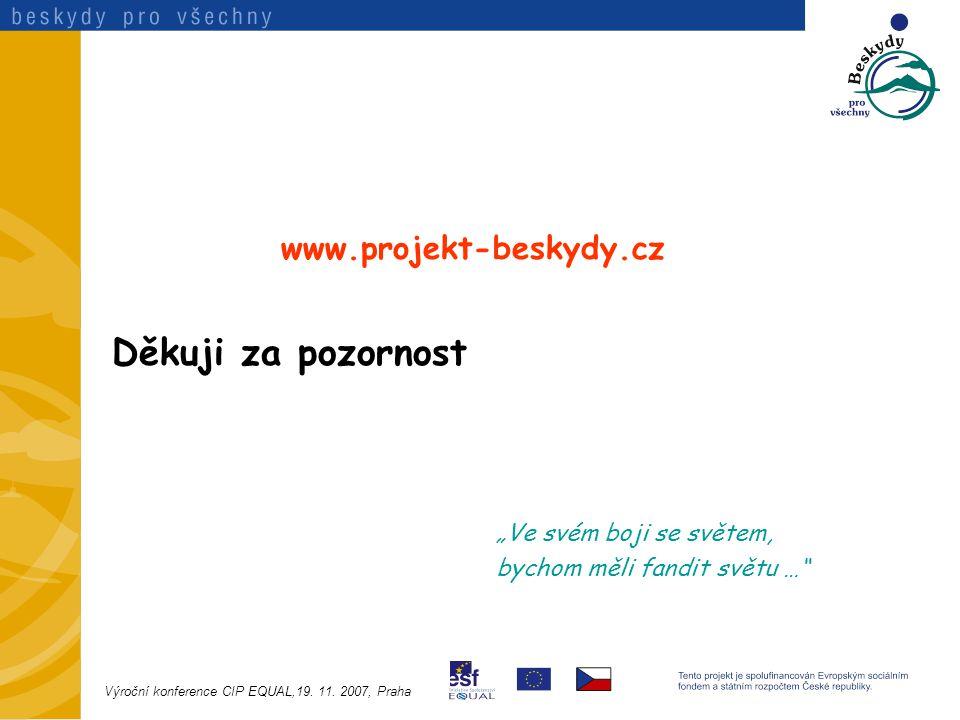 """www.projekt-beskydy.cz Děkuji za pozornost """"Ve svém boji se světem, bychom měli fandit světu … Výroční konference CIP EQUAL,19."""