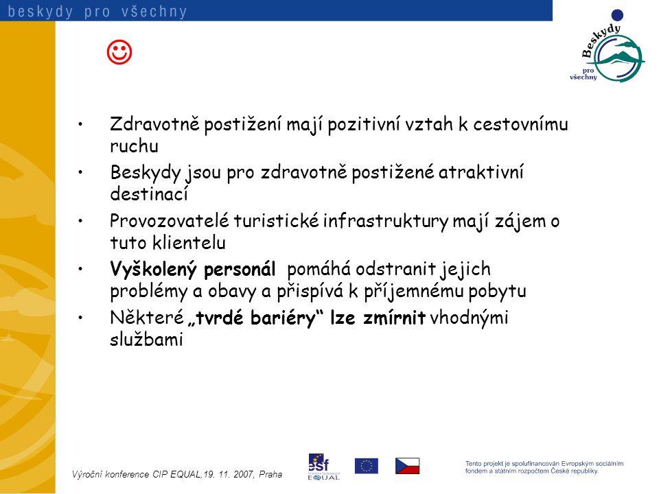 """Zdravotně postižení mají pozitivní vztah k cestovnímu ruchu Beskydy jsou pro zdravotně postižené atraktivní destinací Provozovatelé turistické infrastruktury mají zájem o tuto klientelu Vyškolený personál pomáhá odstranit jejich problémy a obavy a přispívá k příjemnému pobytu Některé """"tvrdé bariéry lze zmírnit vhodnými službami Výroční konference CIP EQUAL,19."""